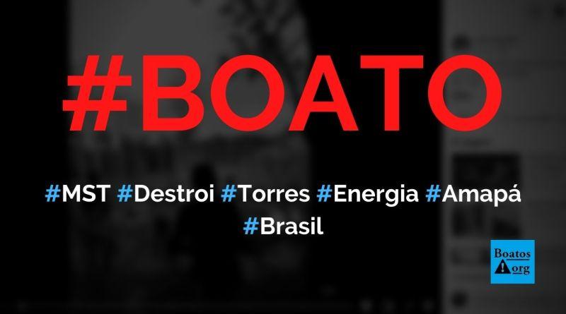 MST derrubou torres em estação de transmissão no Amapá, diz boato (Foto: Reprodução/Facebook)