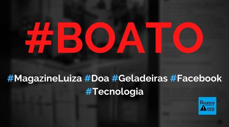 Magazine Luiza faz doação de geladeiras em post no Facebook, diz boato (Foto: Reprodução/Facebook)