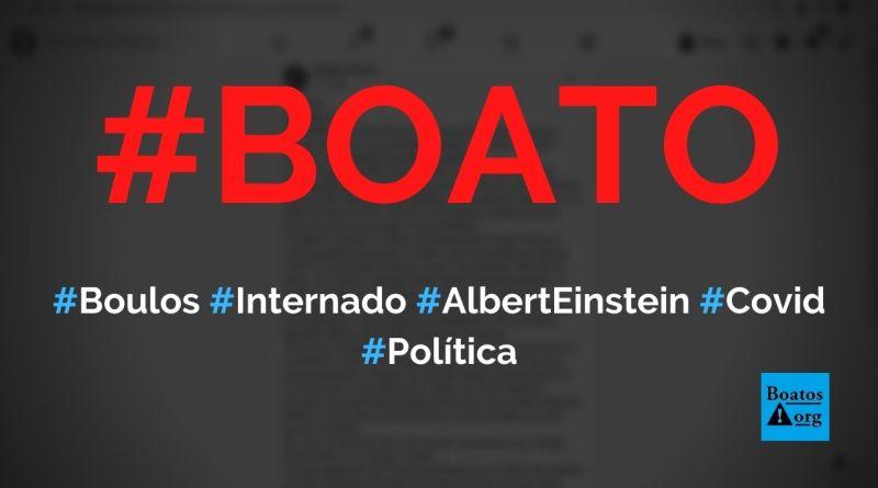 Boulos está internado no hospital Albert Einstein por causa da Covid-19, diz boato (Foto: Reprodução/Facebook)