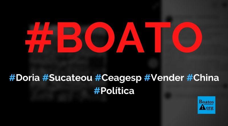 Doria sucateou Ceagesp para privatizar e vender para a China, diz boato (Foto: Reprodução/Facebook)