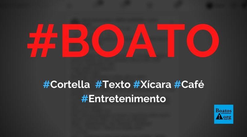 """Cortella escreve texto """"tu vai andando com a tua xícara de café"""", diz boato (Foto: Reprodução/Facebook)"""
