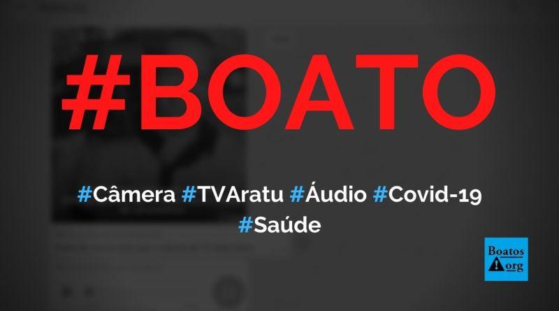 Câmera da TV Aratu grava áudio de despedida antes de morrer por Covid-19, diz boato (Foto: Reprodução/WhatsApp)