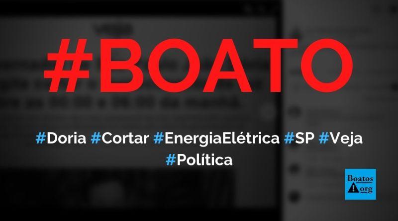 Doria cogita cortar fornecimento de luz entre 0h e 6h em São Paulo, aponta Veja, diz boato (Foto: Reprodução/Facebook)