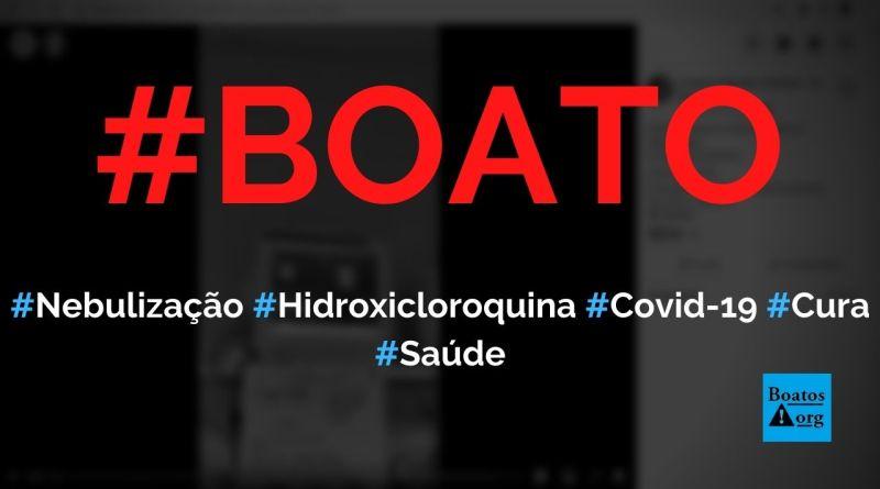 Nebulização com hidroxicloroquina é a cura da Covid-19, diz boato (Foto: Reprodução/Facebook)