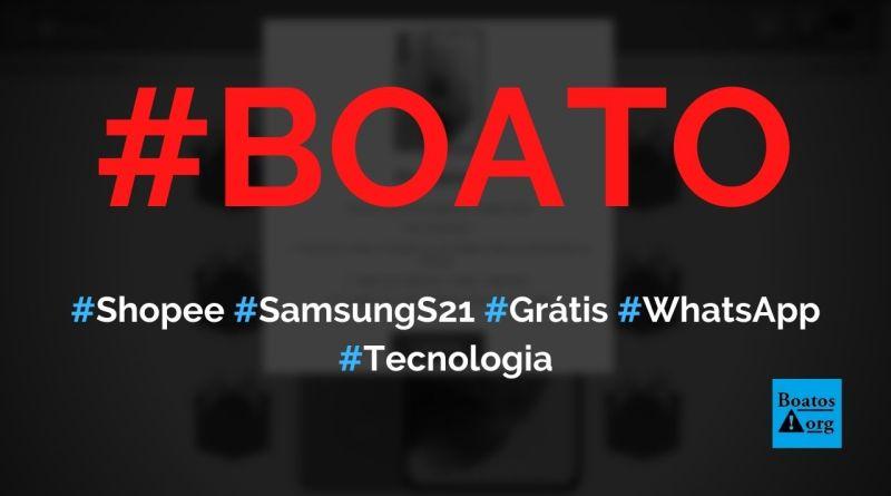 Shopee está dando celular Galaxy S21 em site no WhatsApp, diz boato (Foto: Reprodução/Facebook)