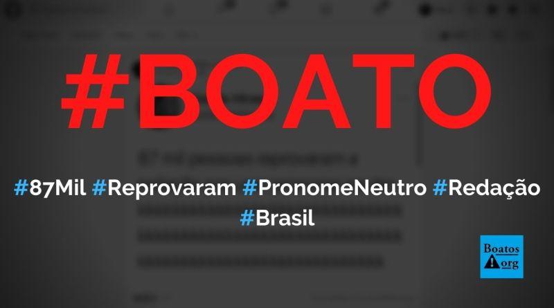 87 mil reprovaram na redação do Enem por usar pronome neutro, diz boato (Foto: Reprodução/Facebook)