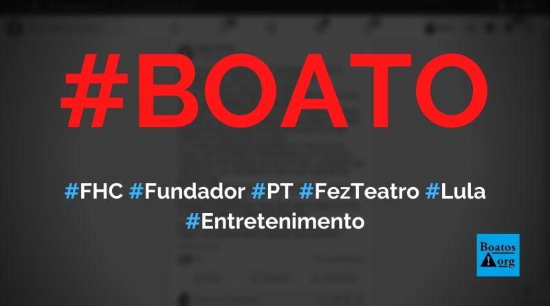 FHC foi fundador do PT e oposição a Lula era apenas teatro, diz boato (Foto: Reprodução/Facebook)