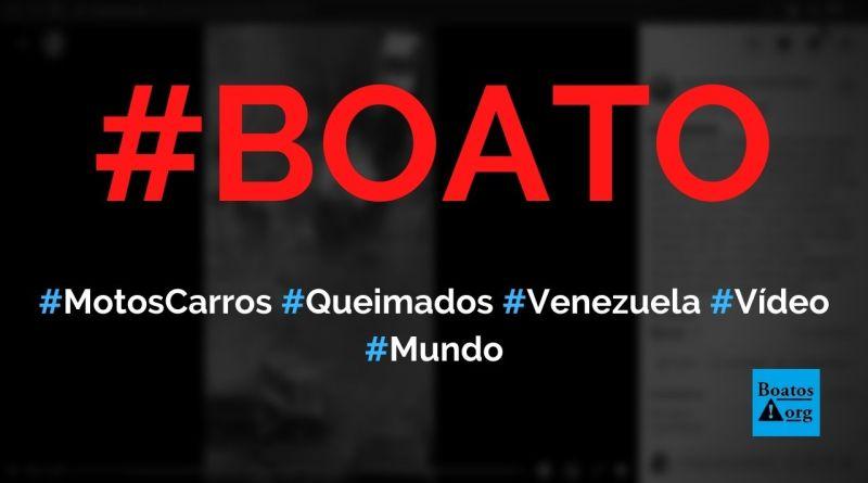 Motos e carros são queimados em guerra civil na Venezuela, mostra vídeo, diz boato (Foto: Reprodução/Facebook)