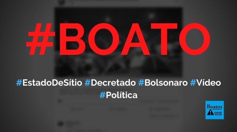 Estado de sítio é decretado pelo presidente Bolsonaro, mostra vídeo, diz boato (Foto: Reprodução/Facebook)