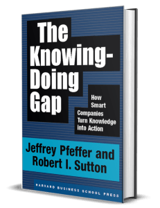 The Knowing-Doing Gap by Jeffrey Pfeffer and Robert I. Sutton