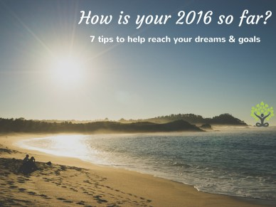 7 tips to reach your dreams and goals