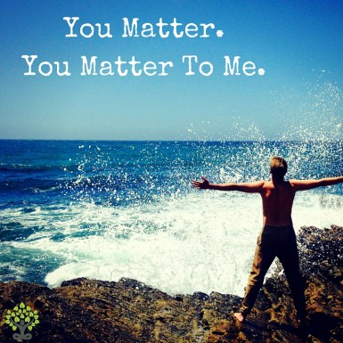 Why you matter to me