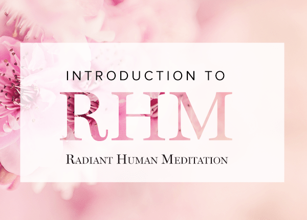 Introduction to The Radiant Human Meditation