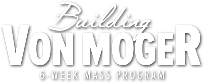Building Von Moger: 6-Week Mass Program