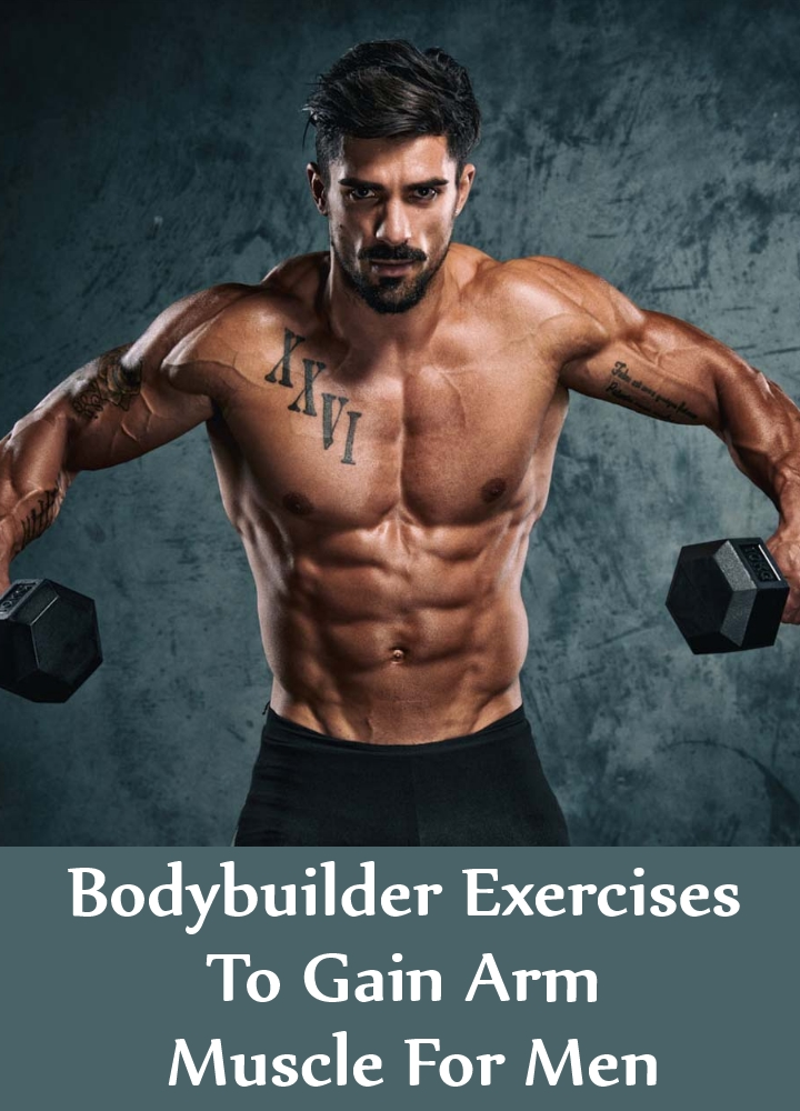 Bodybuilder Exercises To Gain Arm Muscle For Men