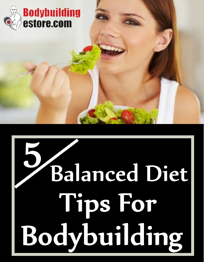 5 Balanced Diet Tips For Bodybuilding