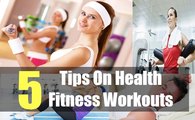 5 Tips On Health Fitness Workouts