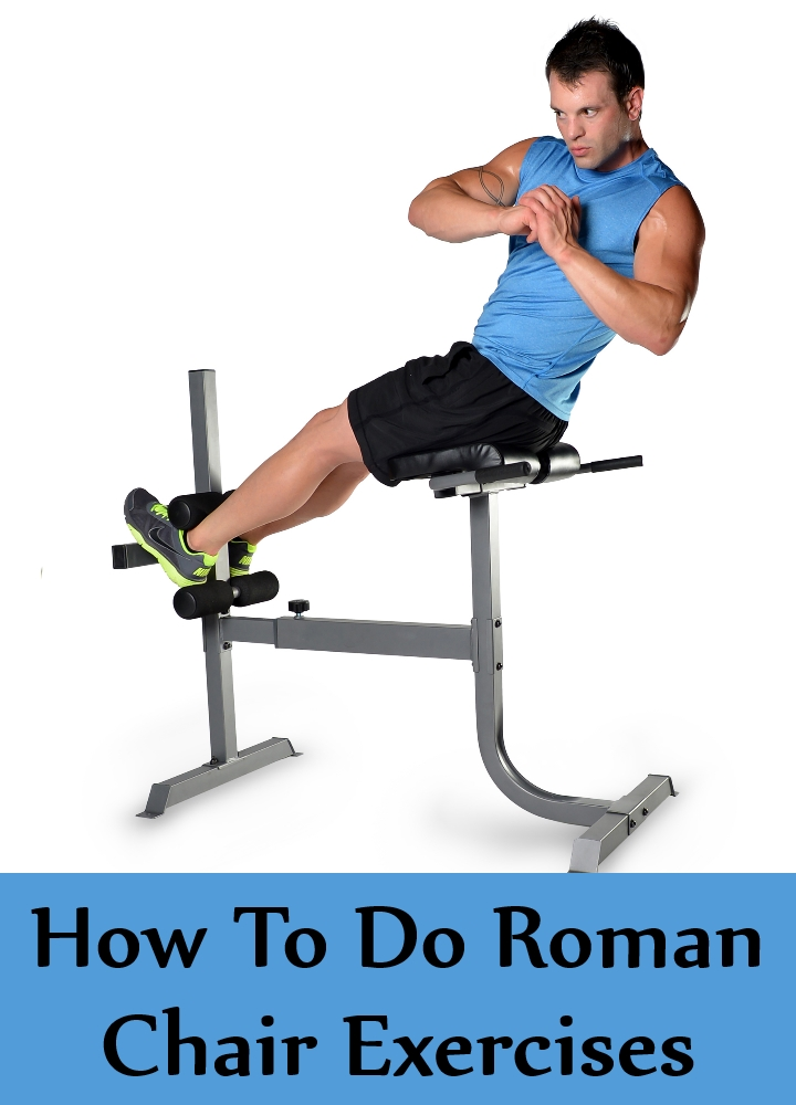 How To Do Roman Chair Exercises Various Types Of Roman