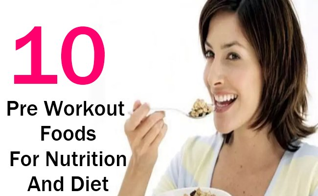 10 Pre-Workout Foods For Nutrition And Diet