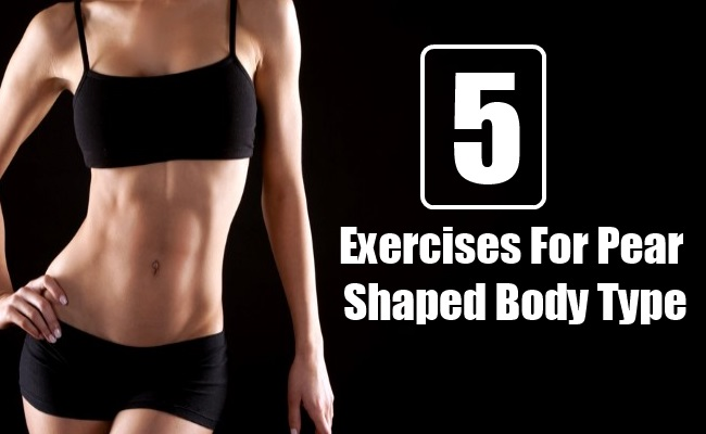 5 Exercises For Pear Shaped Body Type