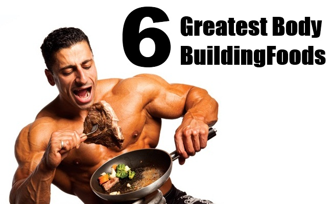 Some Greatest Body Building Foods