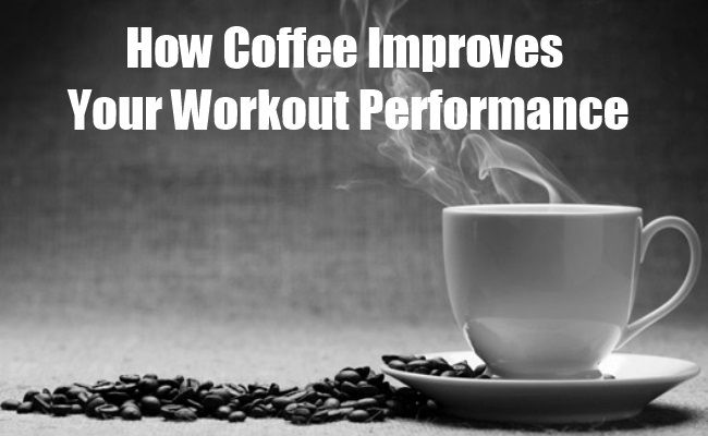 How Coffee Improves Your Workout Performance