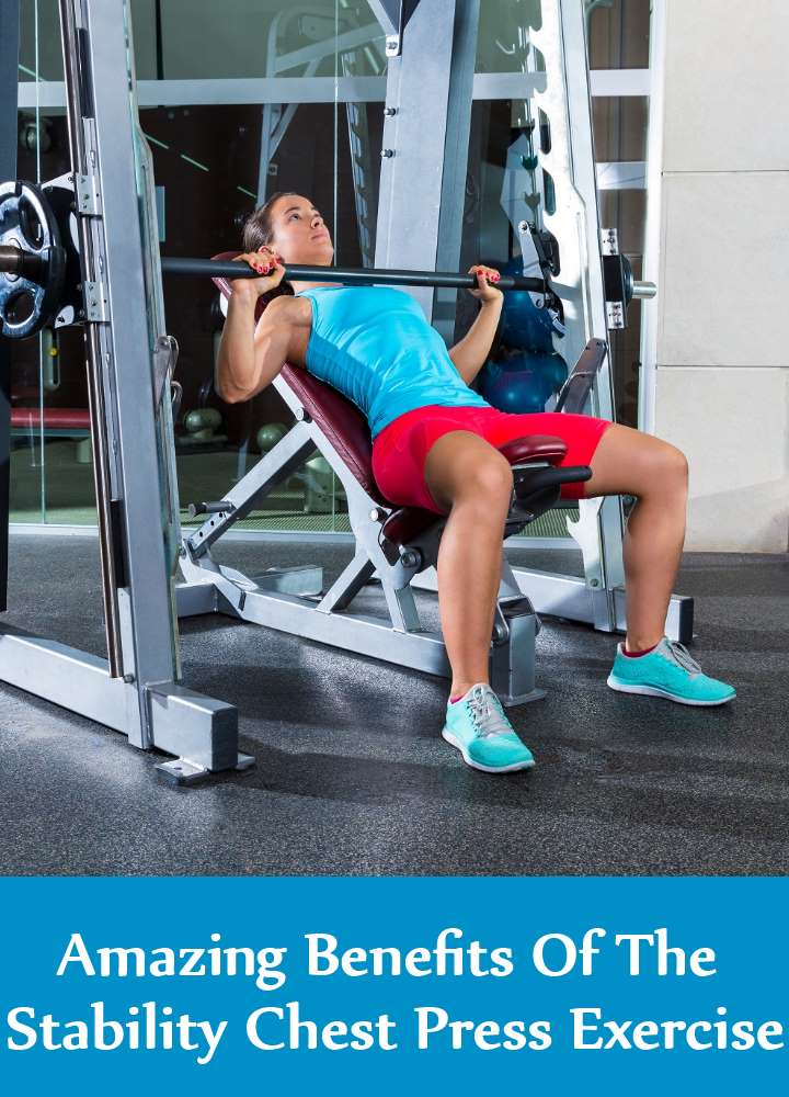 Amazing Benefits Of The Stability Chest Press Exercise