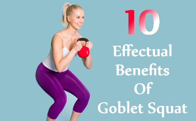 10 Effectual Benefits Of Goblet Squat