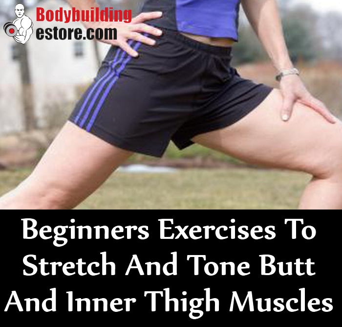 6 Beginners Exercises To Stretch And Tone Butt And Inner Thigh