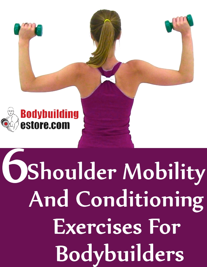 6 Shoulder Mobility And Conditioning Exercises For Bodybuilders