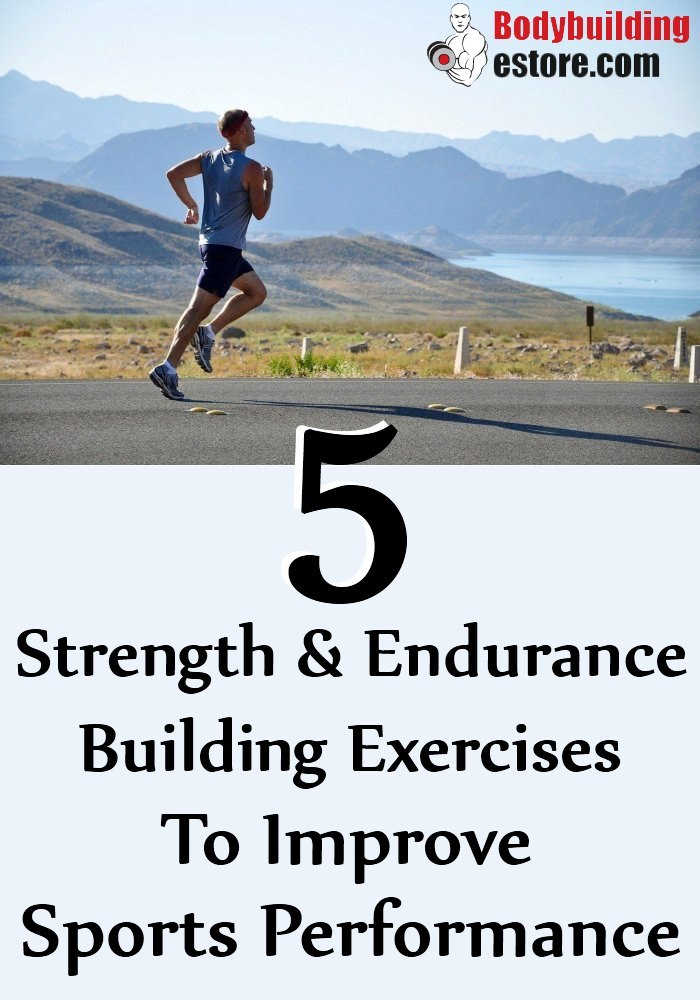 5 Strength And Endurance Building Exercises To Improve Sports Performance