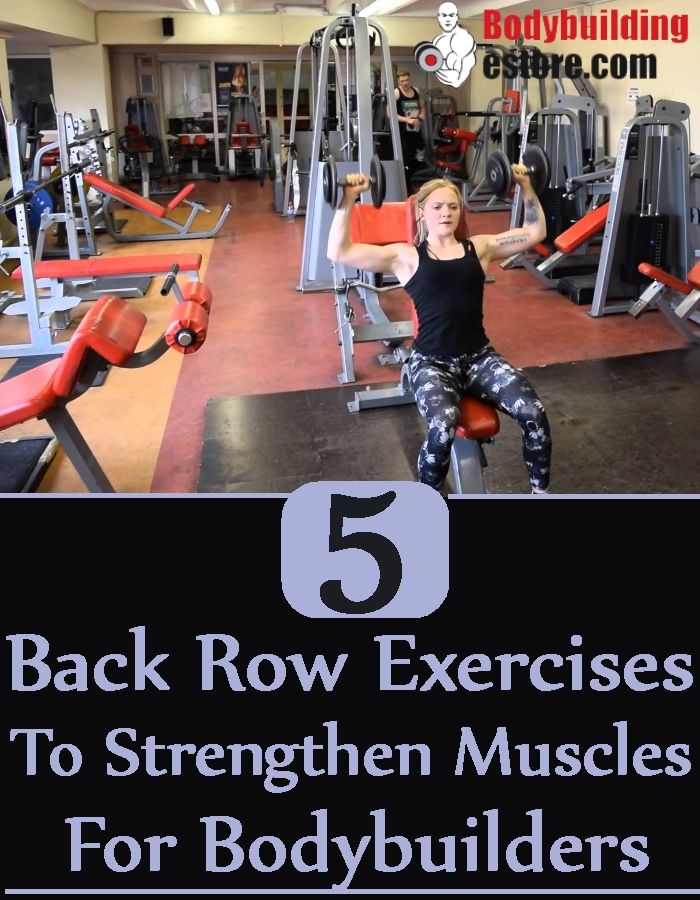 5 Back Row Exercises To Strengthen Muscles For Bodybuilders