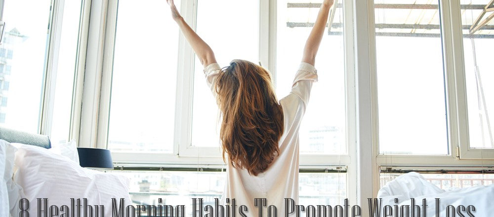 8 Healthy Morning Habits To Promote Weight Loss