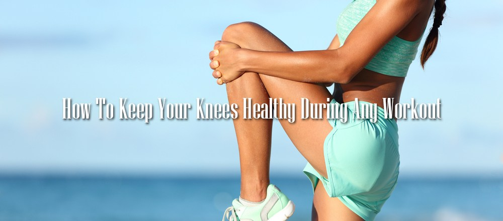 How To Keep Your Knees Healthy During Any Workout