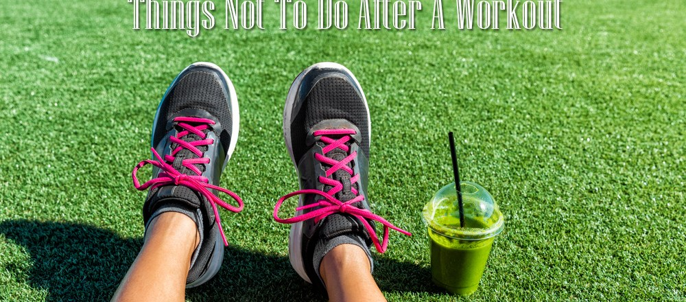 Things Not To Do After A Workout