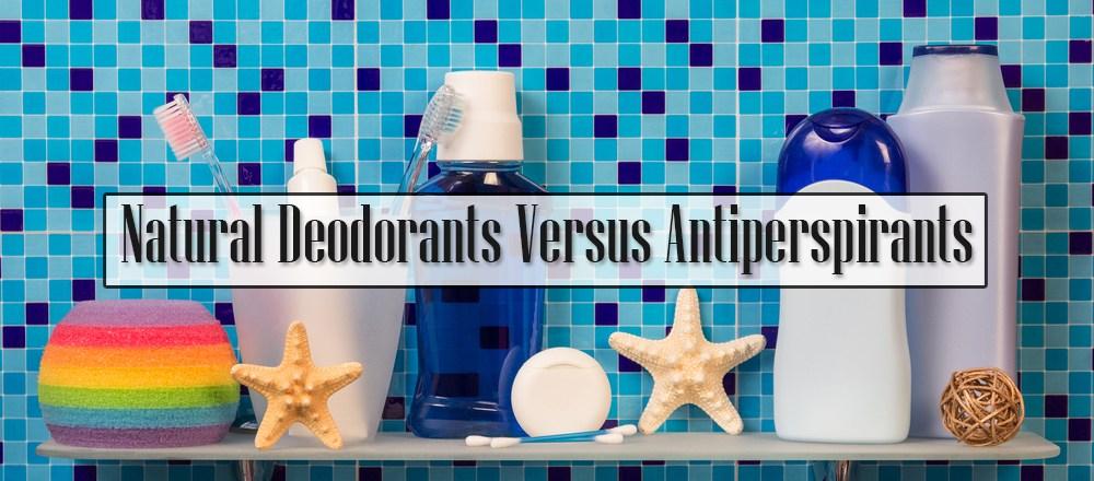 Natural Deodorants Versus Antiperspirants