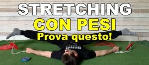 STRETCHING CON PESI | UN MODO PER USARLI
