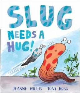 Slug needs a hug - Jeanne Willis & Tony Ross