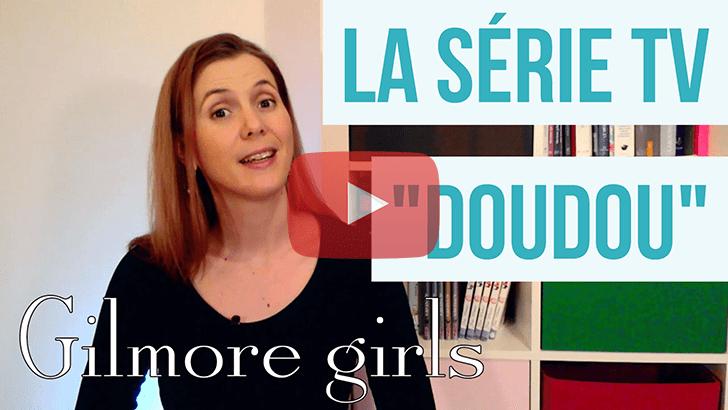 [Vidéo] Gilmore Girls, ma série TV doudou !