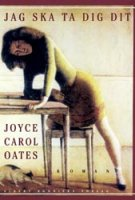 Jag ska ta dig dit - Joyce Carol Oates