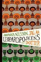 Jag är leopardpojkens dotter - Johanna Nilsson
