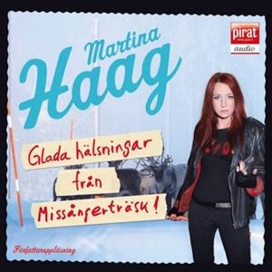 Glada hälsningar från Missångerträsk - Martina Haag