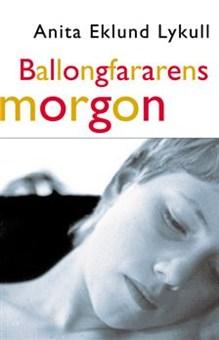 Ballongfararens morgon - Anita Eklund Lykull