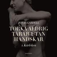 Torka aldrig tårar utan handskar 1. Kärleken - Jonas Gardell
