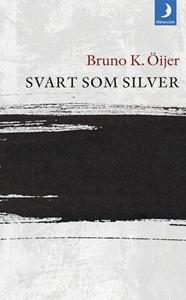 Svart som silver - Bruno K Öijer