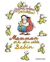 Mamman och den vilda bebin - Barbro Lindgren, Eva Eriksson