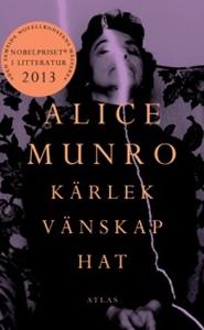 Kärlek, vänskap, hat - Alice Munro