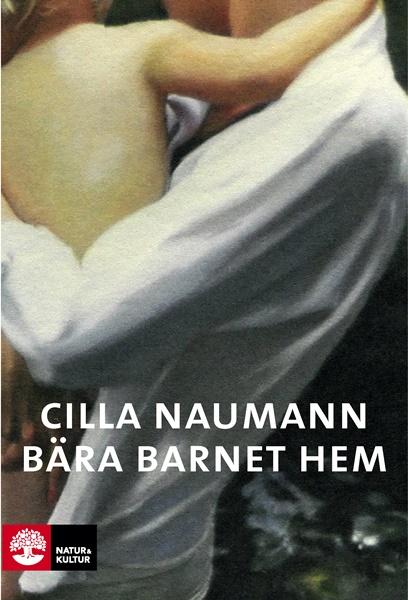 Bära barnet hem av Cilla Naumann