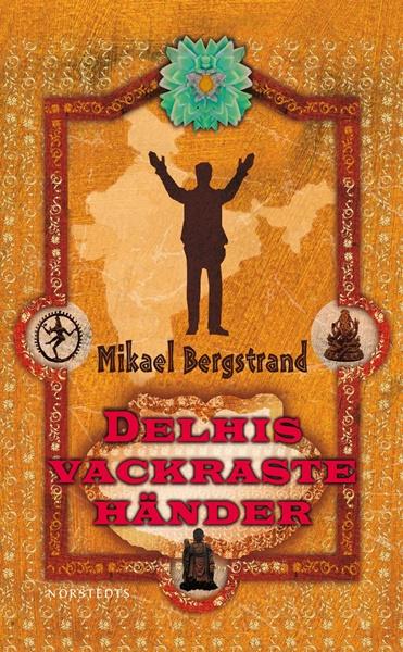 Delhis vackraste händer av Mikael Bergstrand