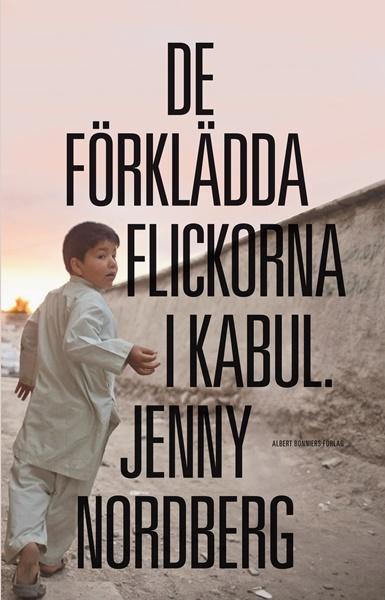 De förklädda flickorna i Kabul av Jenny Nordberg
